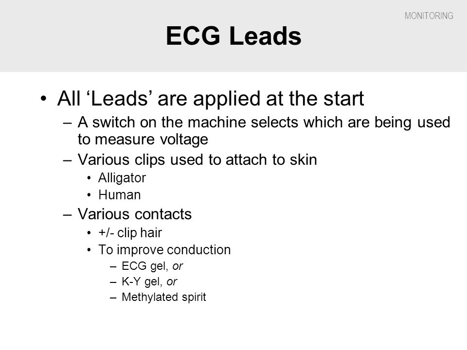 ECG Leads All 'Leads' are applied at the start
