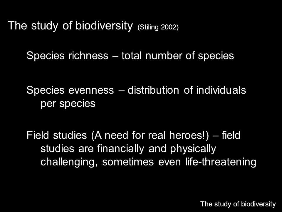 The study of biodiversity (Stiling 2002)