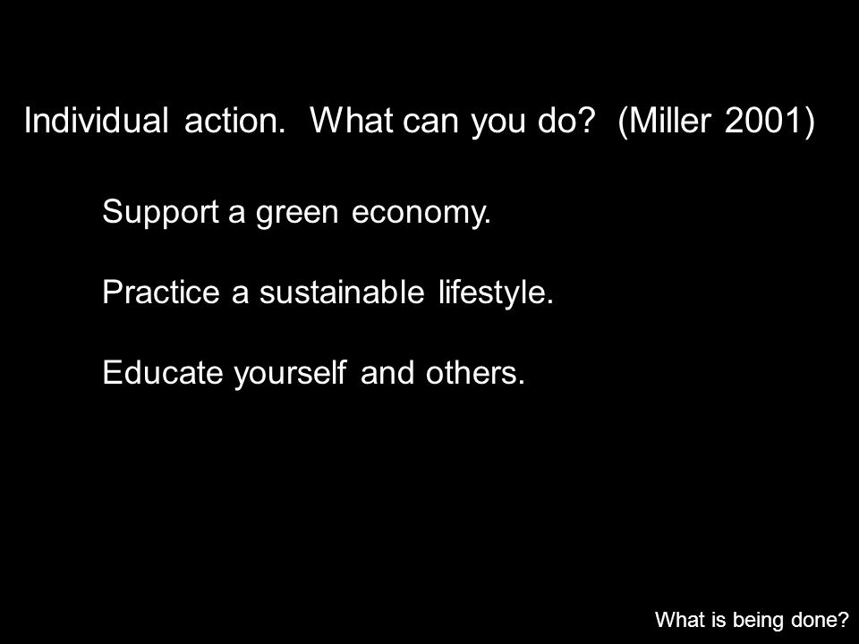 Individual action. What can you do (Miller 2001)