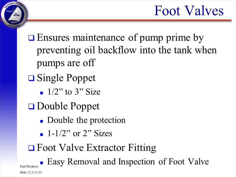 Foot Valves Ensures maintenance of pump prime by preventing oil backflow into the tank when pumps are off.