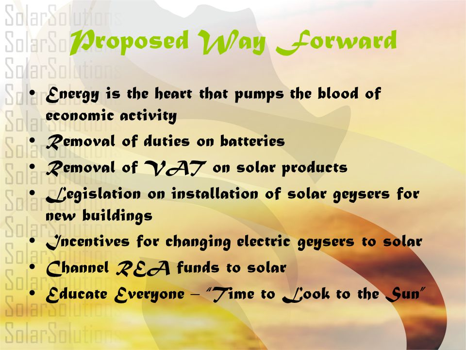 Proposed Way Forward Energy is the heart that pumps the blood of economic activity. Removal of duties on batteries.