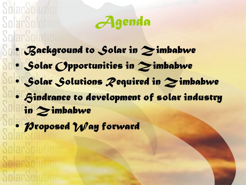 Agenda Background to Solar in Zimbabwe Solar Opportunities in Zimbabwe