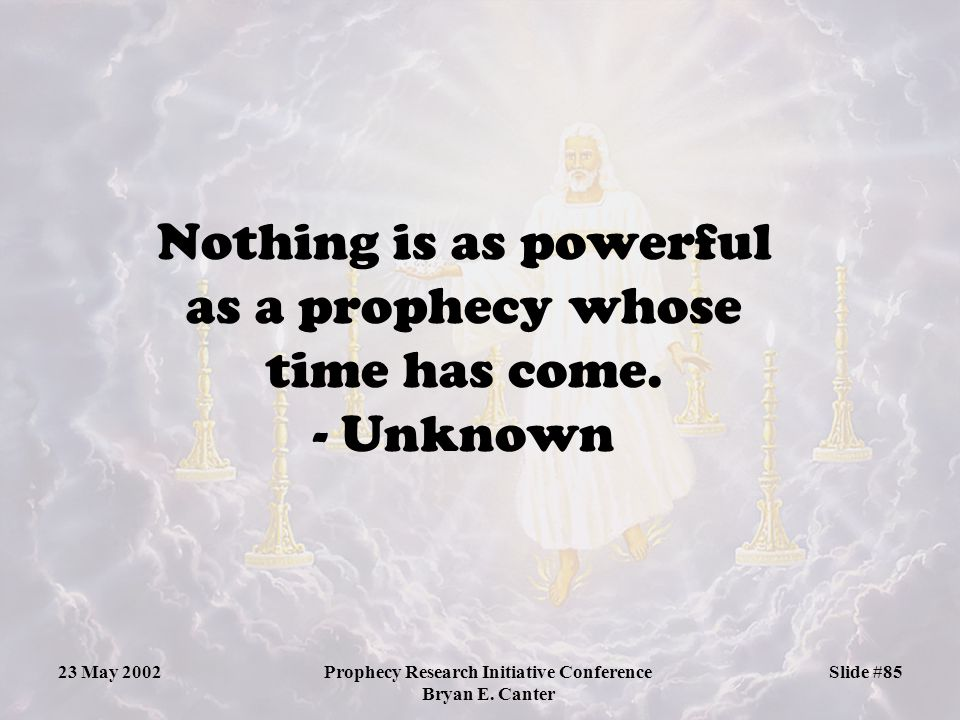 Nothing is as powerful as a prophecy whose time has come. - Unknown