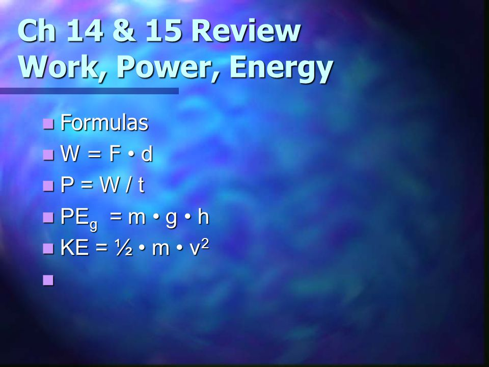 Ch 14 & 15 Review Work, Power, Energy
