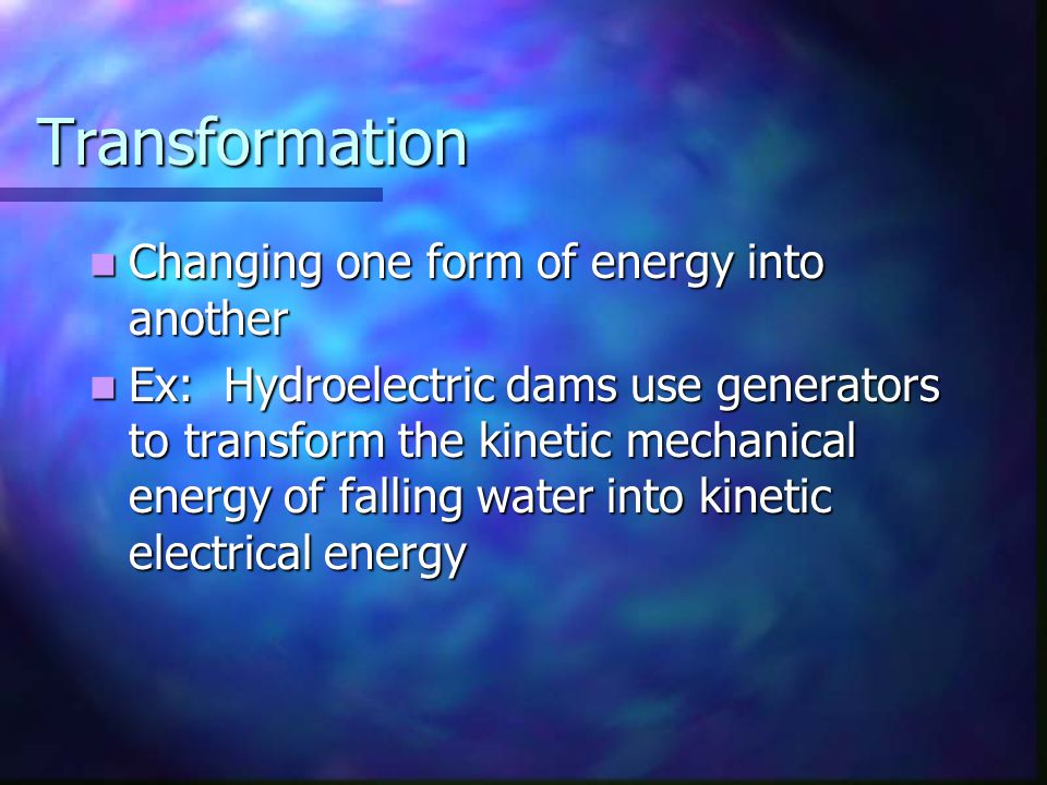 Transformation Changing one form of energy into another