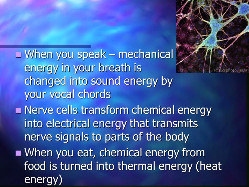 When you speak – mechanical. energy in your breath is