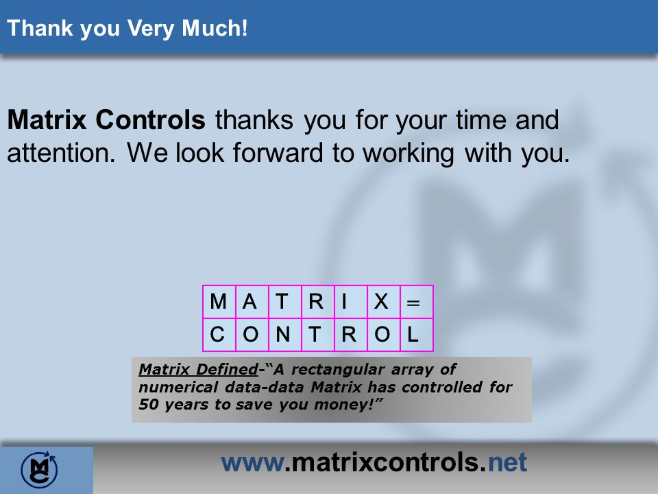 Thank you Very Much! Matrix Controls thanks you for your time and attention. We look forward to working with you.