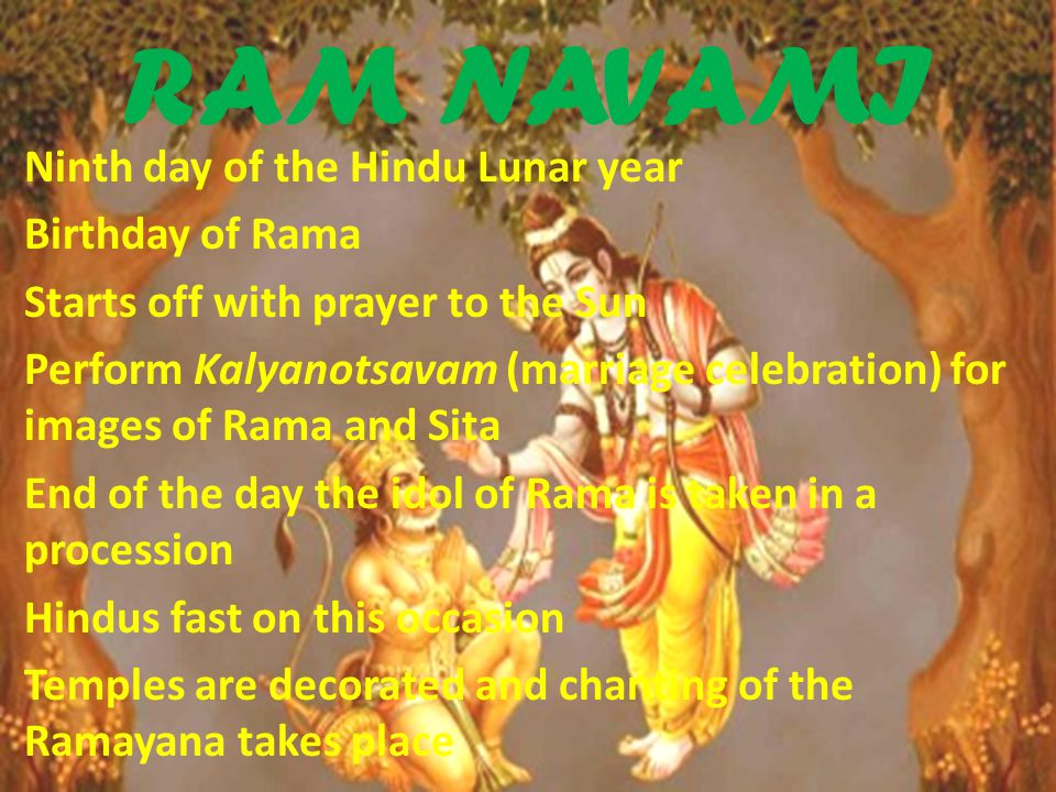 RAM NAVAMI Ninth day of the Hindu Lunar year Birthday of Rama