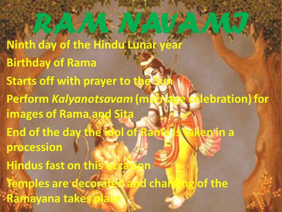 RAM NAVAMI Ninth day of the Hindu Lunar year Birthday of Rama
