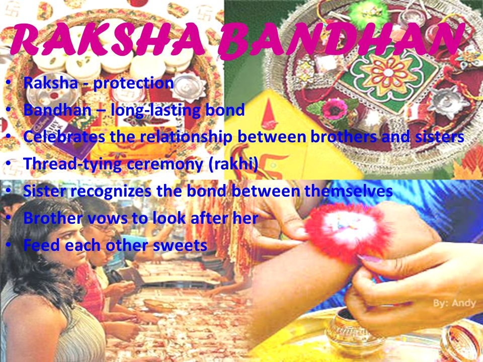 RAKSHA BANDHAN Raksha - protection Bandhan – long-lasting bond