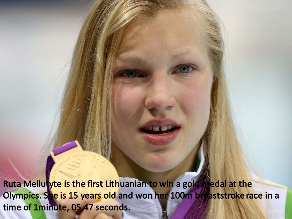 Ruta Meilutyte is the first Lithuanian to win a gold medal at the Olympics.