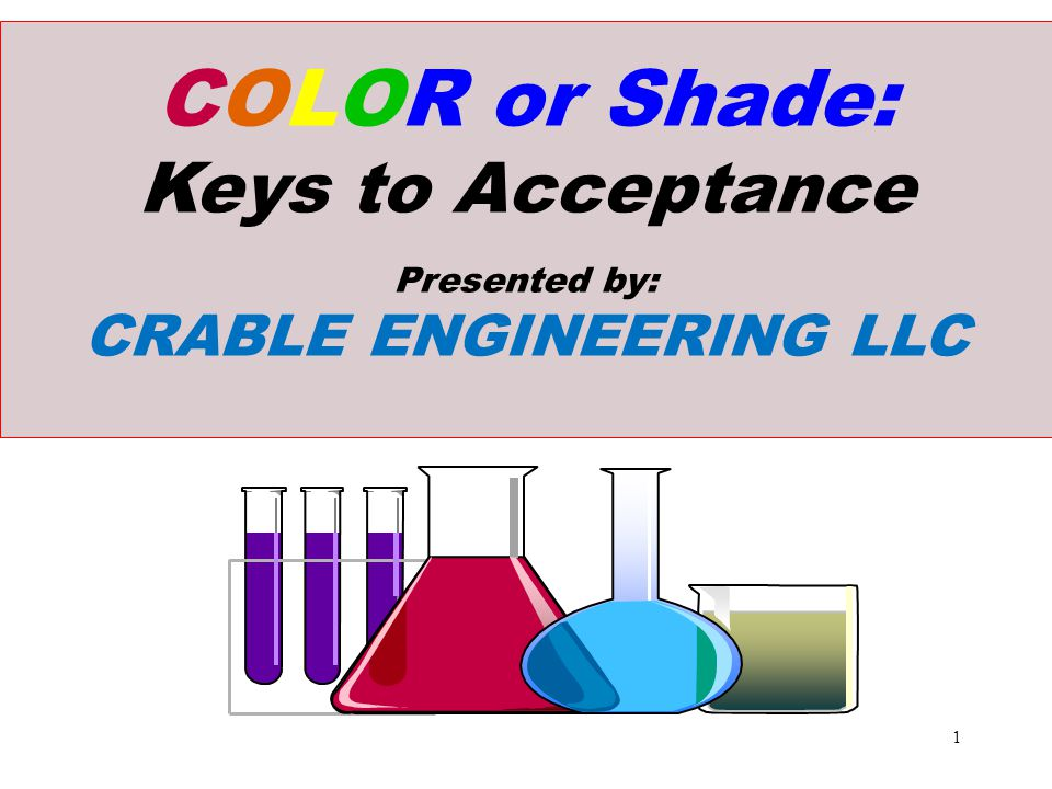 COLOR or Shade: Keys to Acceptance CRABLE ENGINEERING LLC
