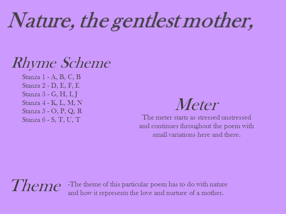 Meter Theme Rhyme Scheme Stanza 1 - A, B, C, B Stanza 2 - D, E, F, E
