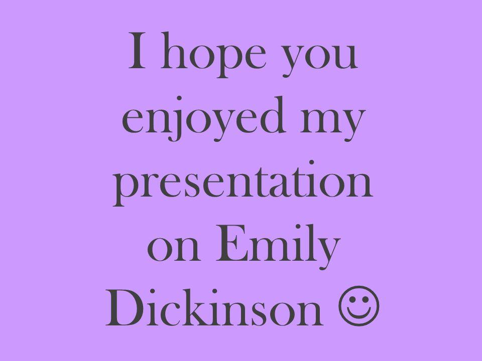 I hope you enjoyed my presentation on Emily Dickinson 