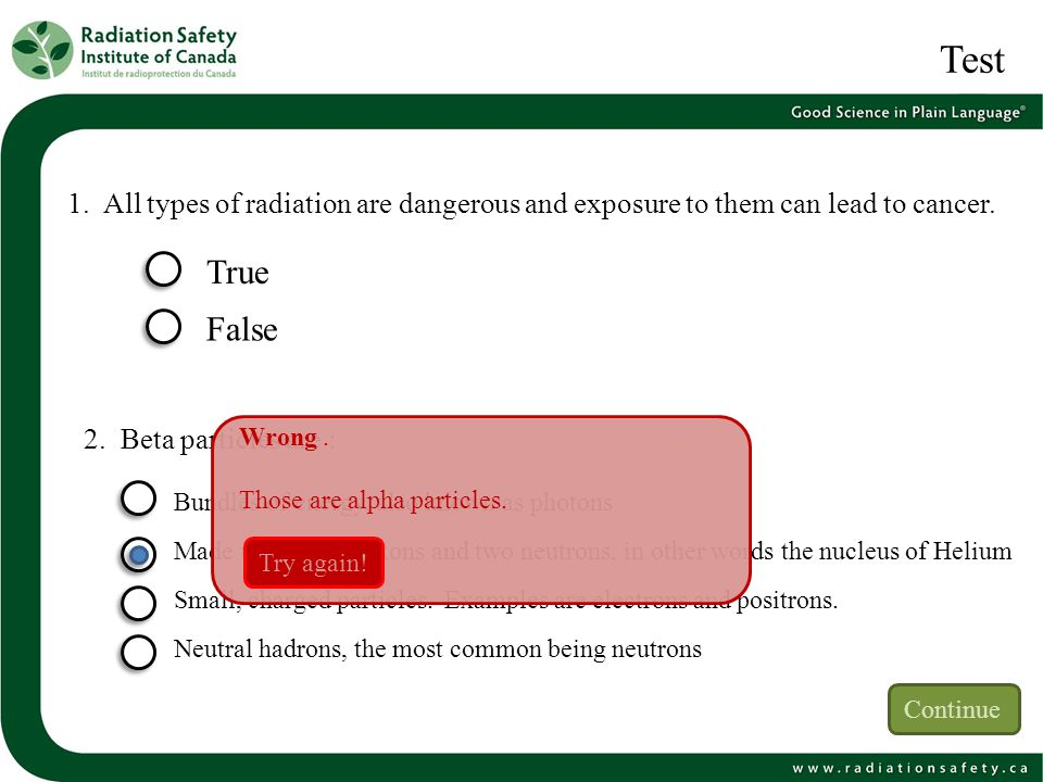 Test 1. All types of radiation are dangerous and exposure to them can lead to cancer. True. False.
