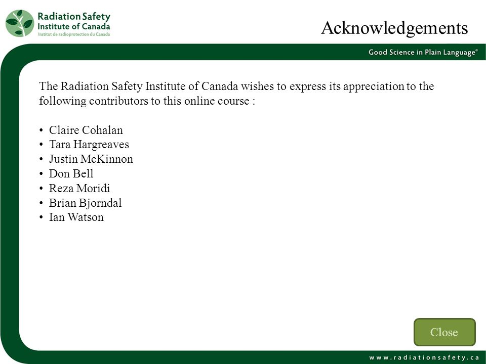 Acknowledgements The Radiation Safety Institute of Canada wishes to express its appreciation to the following contributors to this online course :