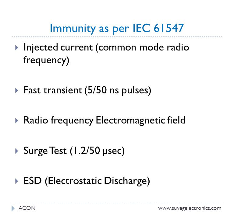 Immunity as per IEC 61547 Injected current (common mode radio frequency) Fast transient (5/50 ns pulses)