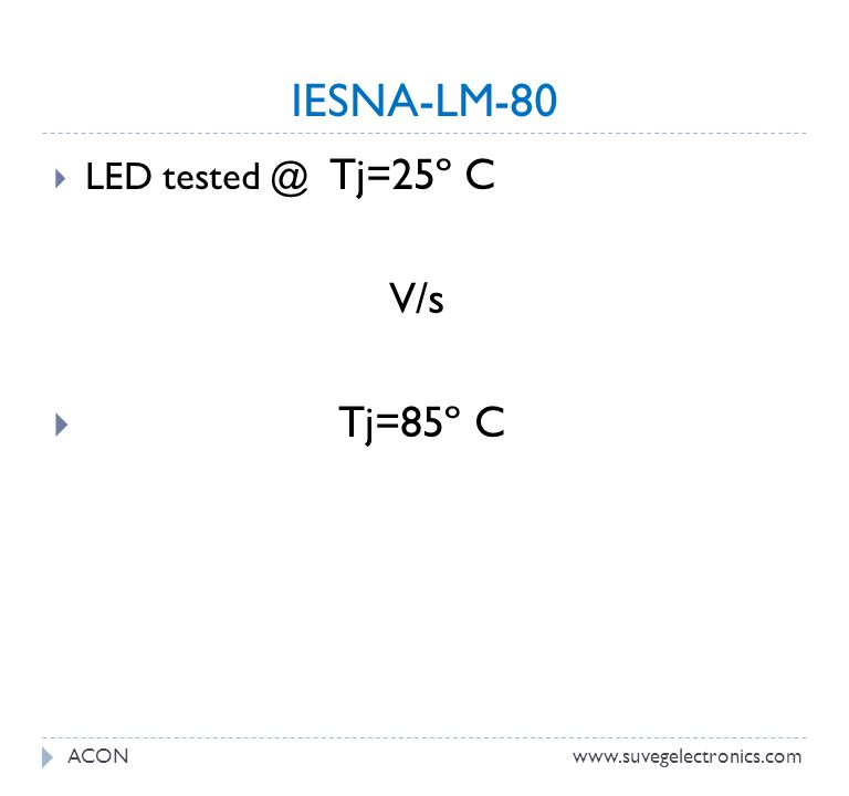 IESNA-LM-80 V/s Tj=85º C LED tested @ Tj=25º C