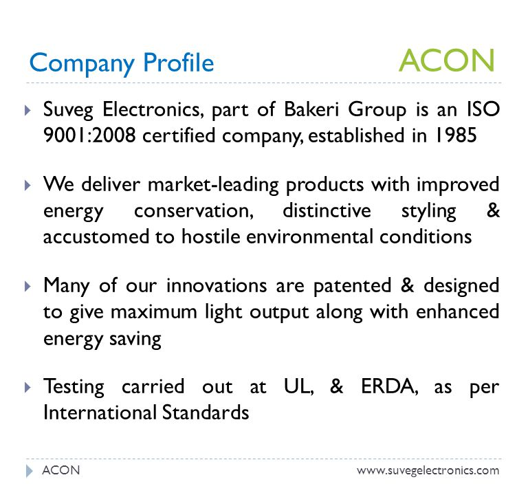 Company Profile ACON Suveg Electronics, part of Bakeri Group is an ISO 9001:2008 certified company, established in 1985.