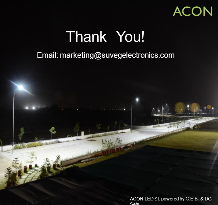 ACON Thank You! Email: marketing@suvegelectronics.com ACON LED SL powered by G.E.B. & DG Sets