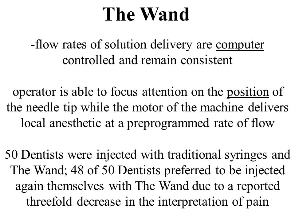 The Wand -flow rates of solution delivery are computer controlled and remain consistent.