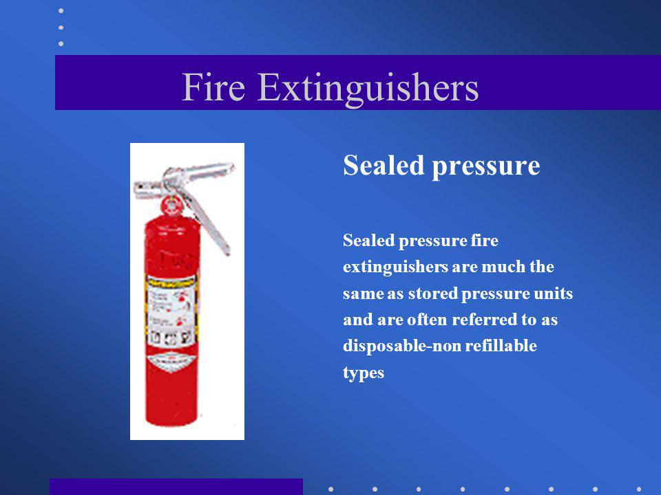 Fire Extinguishers Sealed pressure Sealed pressure fire
