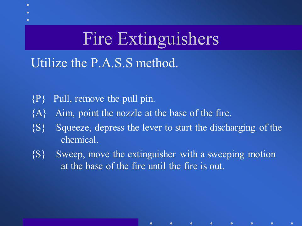 Fire Extinguishers Utilize the P.A.S.S method.