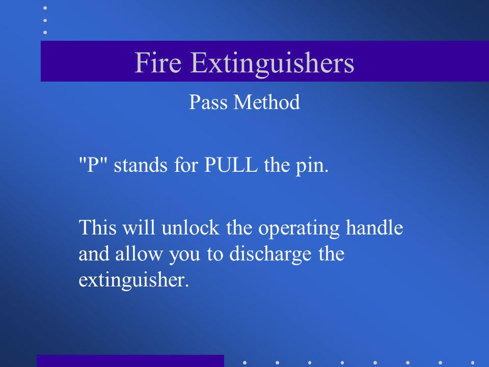 Fire Extinguishers Pass Method P stands for PULL the pin.