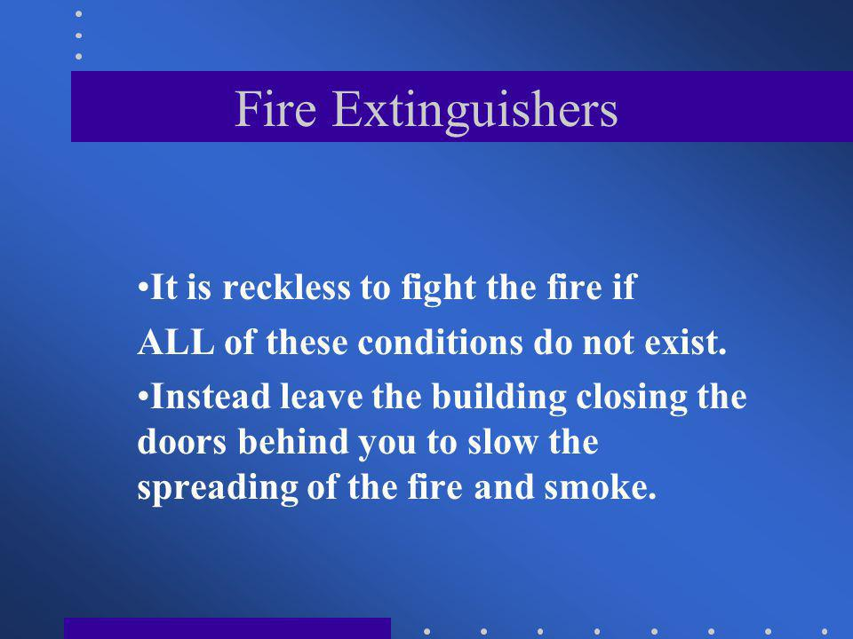 Fire Extinguishers It is reckless to fight the fire if
