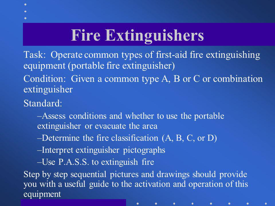 Fire Extinguishers Task: Operate common types of first-aid fire extinguishing equipment (portable fire extinguisher)