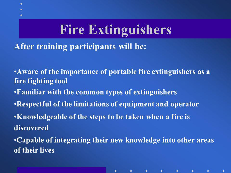 Fire Extinguishers After training participants will be: