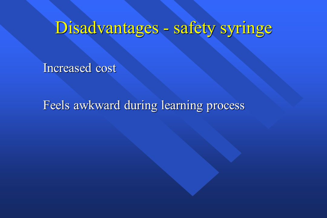 Disadvantages - safety syringe