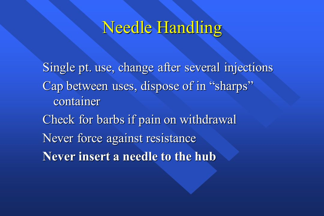 Needle Handling Single pt. use, change after several injections