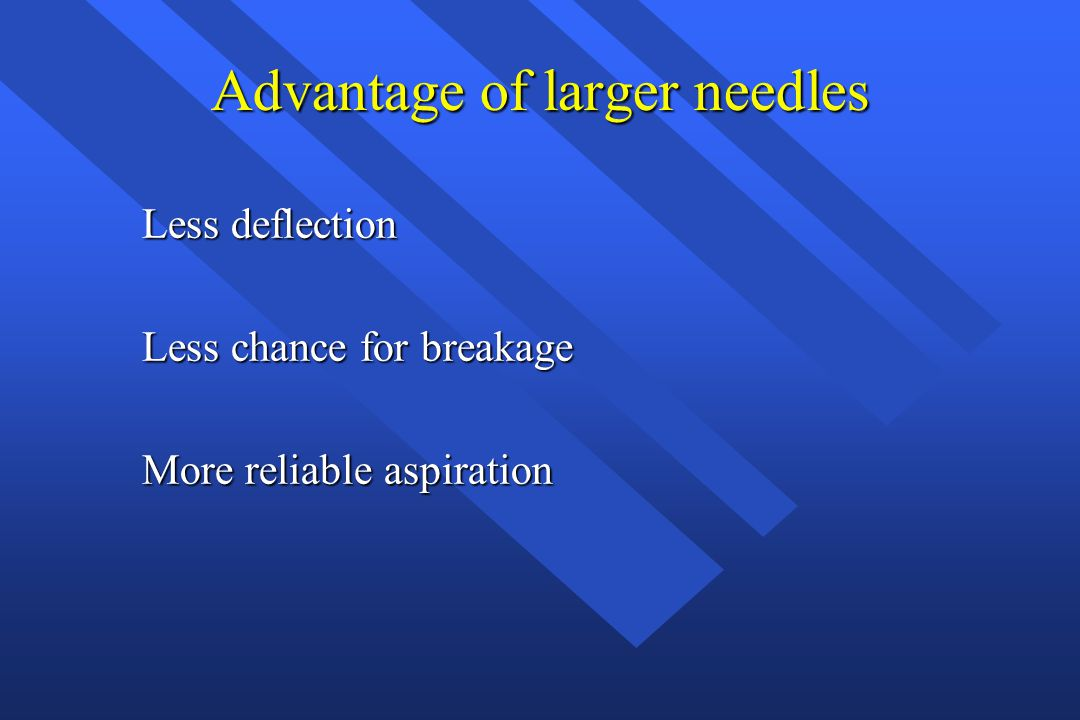 Advantage of larger needles