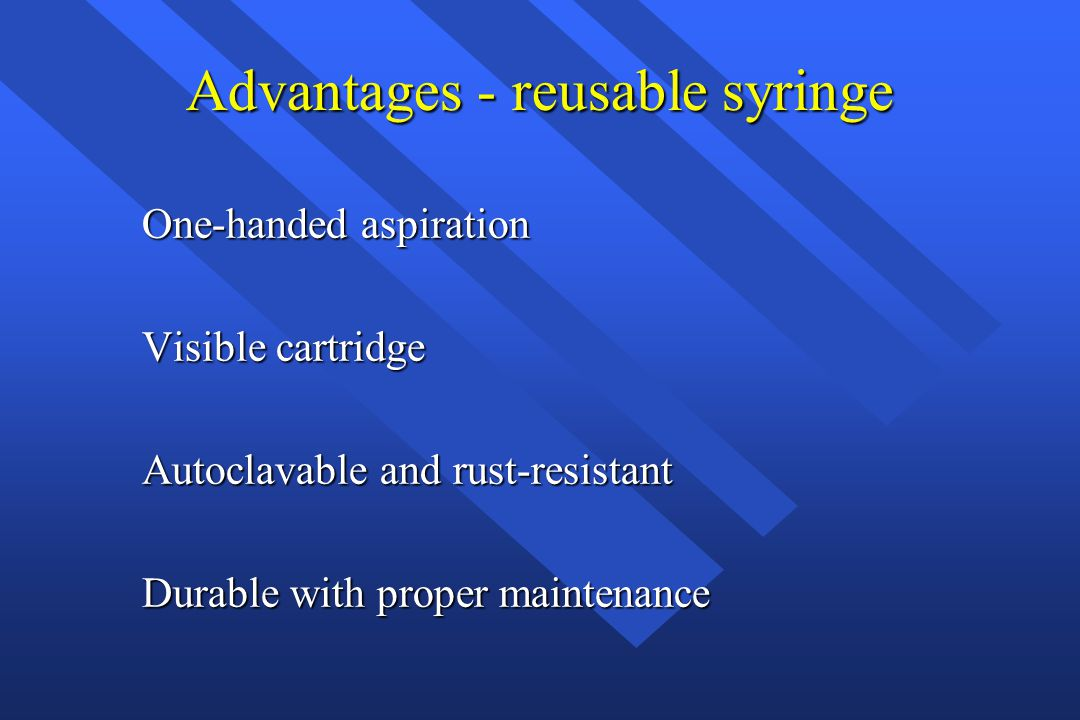 Advantages - reusable syringe