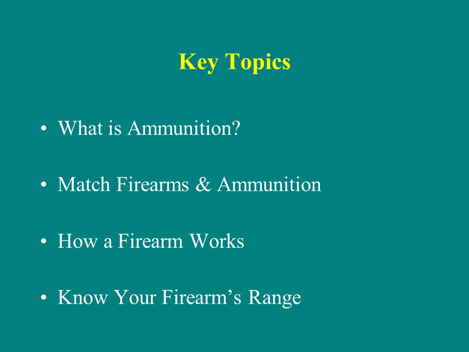 Key Topics What is Ammunition Match Firearms & Ammunition