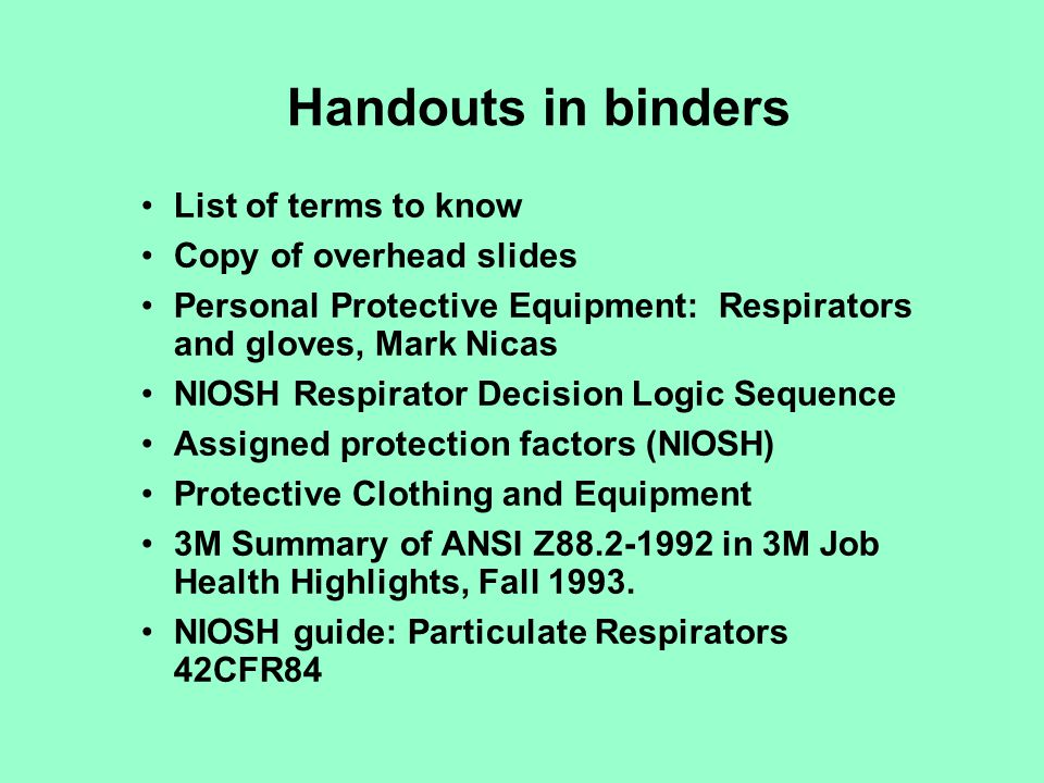 Handouts in binders List of terms to know Copy of overhead slides