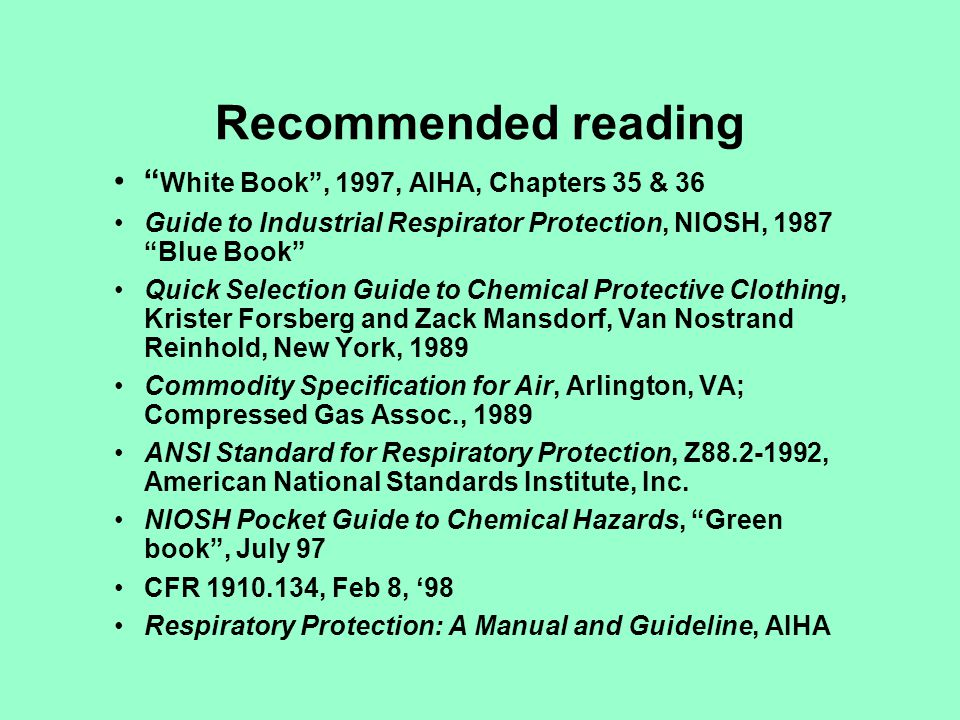 Recommended reading White Book , 1997, AIHA, Chapters 35 & 36