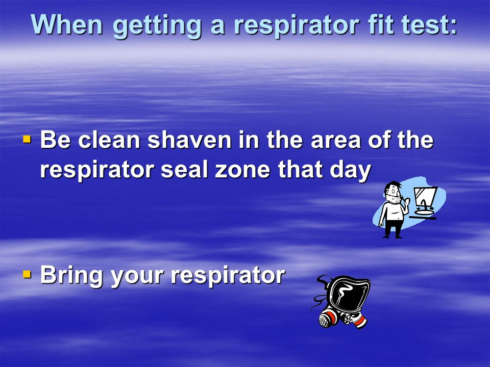 When getting a respirator fit test: