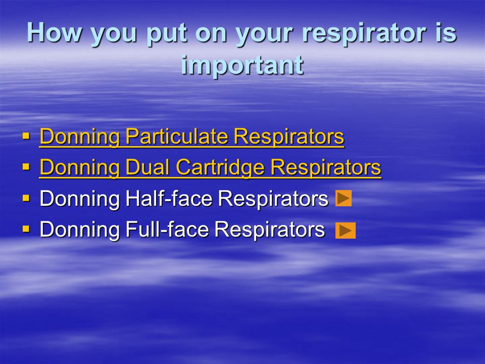 How you put on your respirator is important