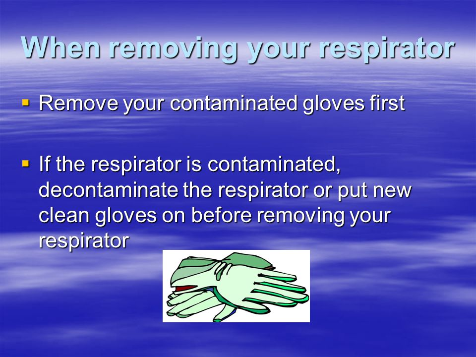 When removing your respirator