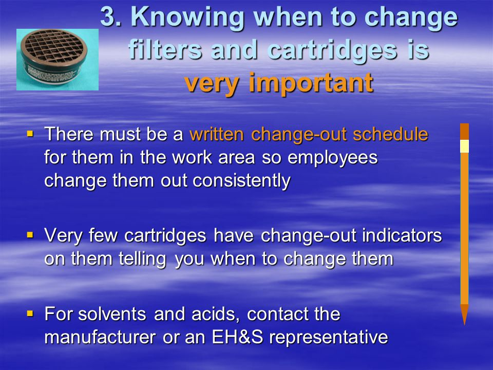 3. Knowing when to change filters and cartridges is very important