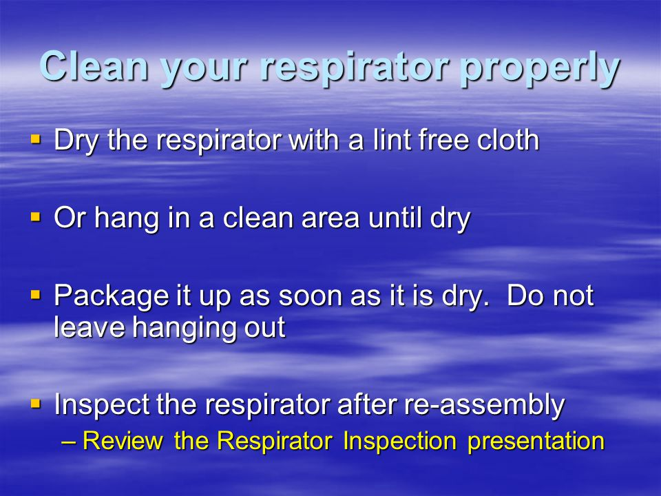 Clean your respirator properly