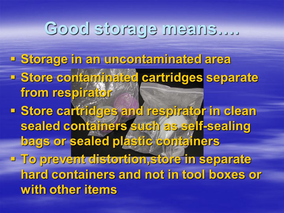 Good storage means…. Storage in an uncontaminated area