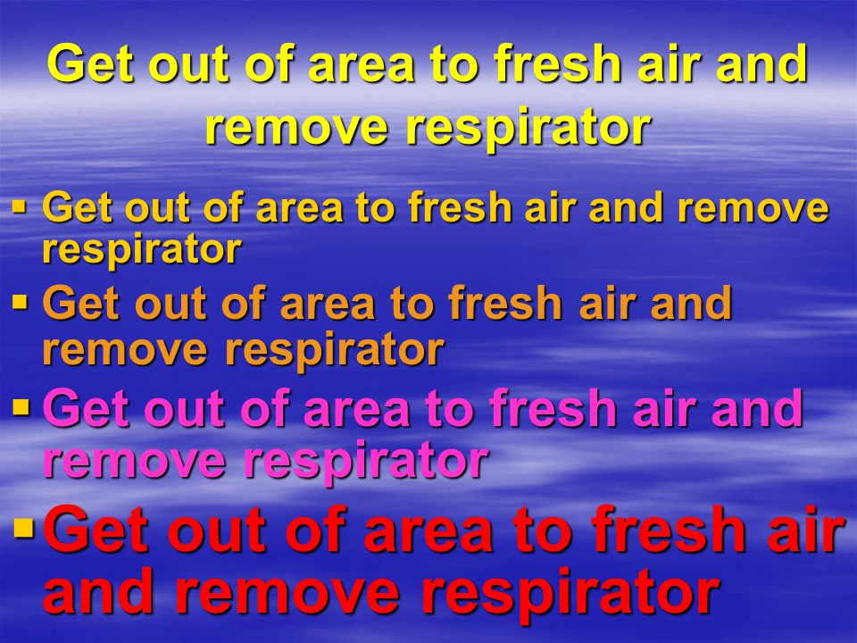 Get out of area to fresh air and remove respirator