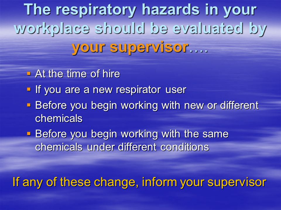 The respiratory hazards in your workplace should be evaluated by your supervisor….