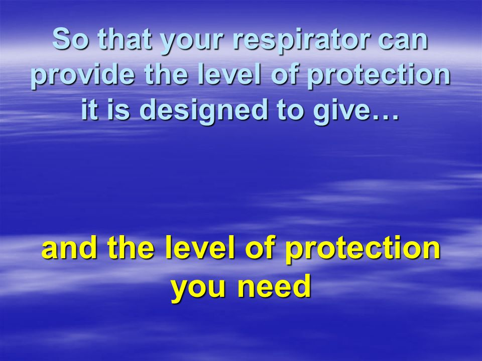 and the level of protection you need