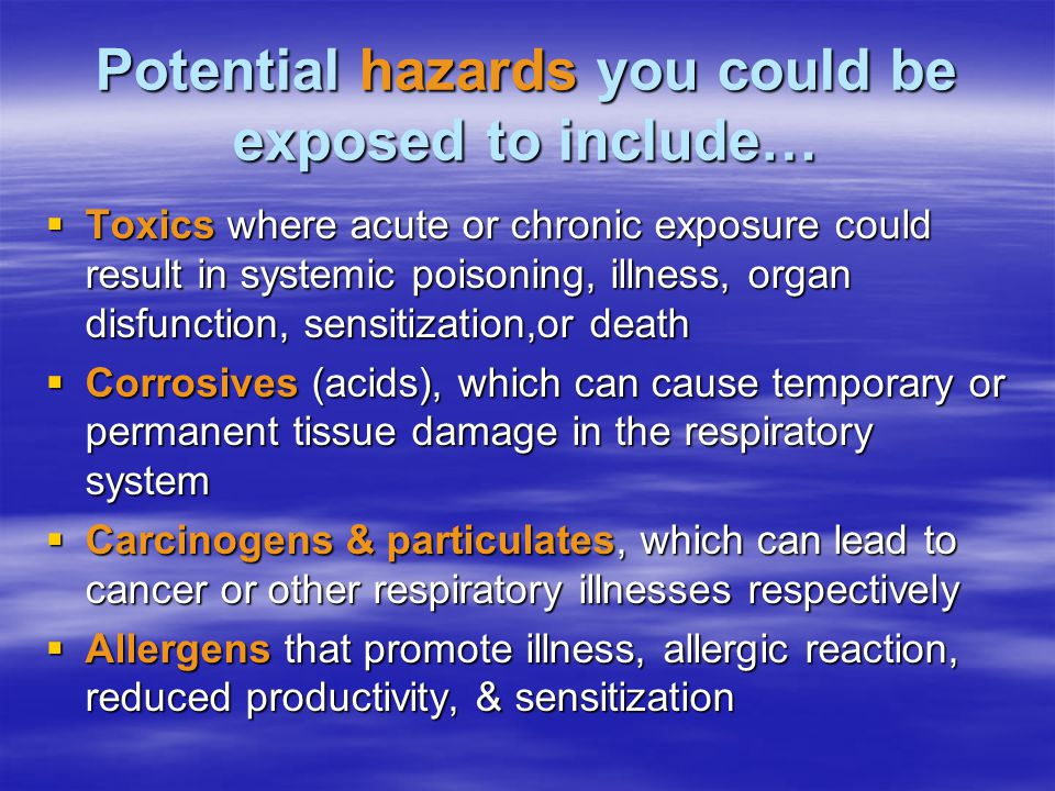 Potential hazards you could be exposed to include…
