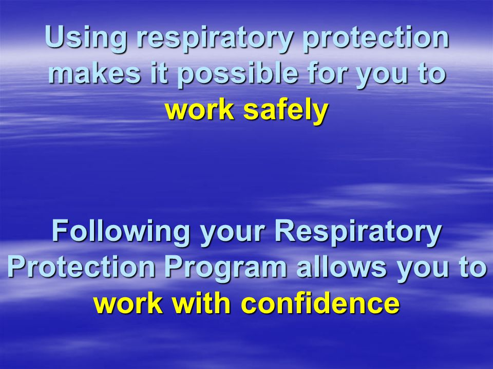 Using respiratory protection makes it possible for you to work safely