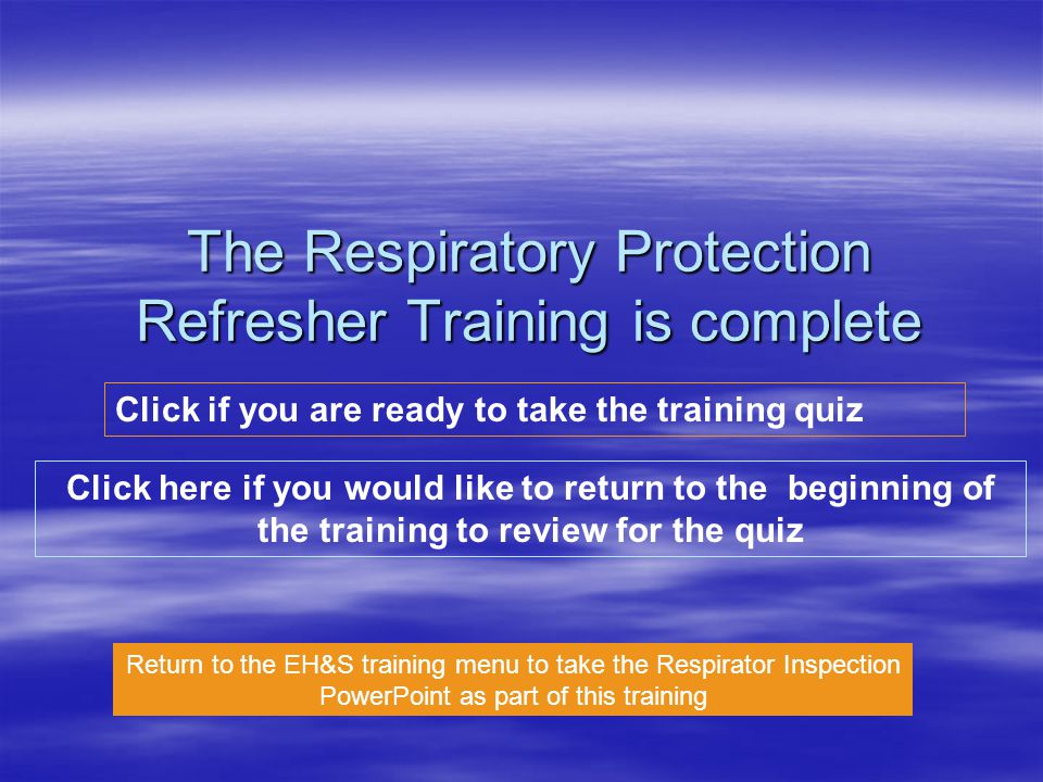 The Respiratory Protection Refresher Training is complete